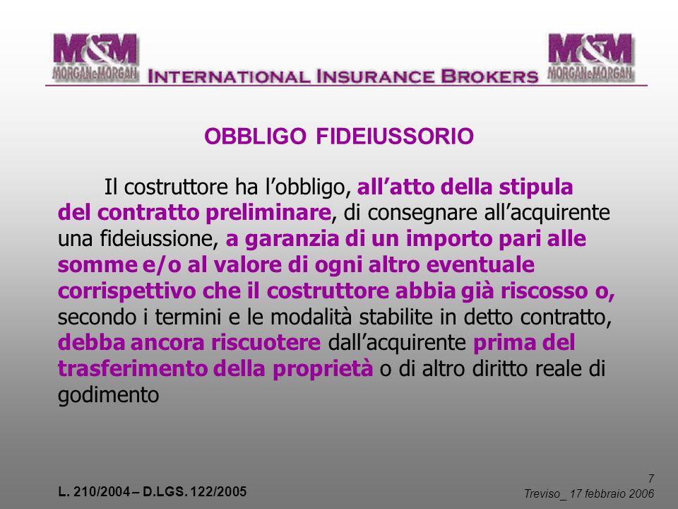 L. 210/2004 – D.LGS. 122/2005 7 Treviso _ 17 febbraio 2006 OBBLIGO FIDEIUSSORIO Il costruttore ha lobbligo, allatto della stipula del contratto prelim