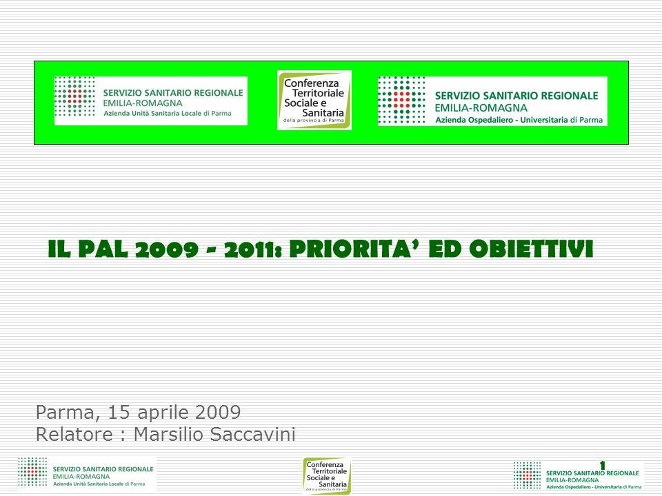 1 Parma, 15 aprile 2009 Relatore : Marsilio Saccavini IL PAL 2009 - 2011: PRIORITA ED OBIETTIVI