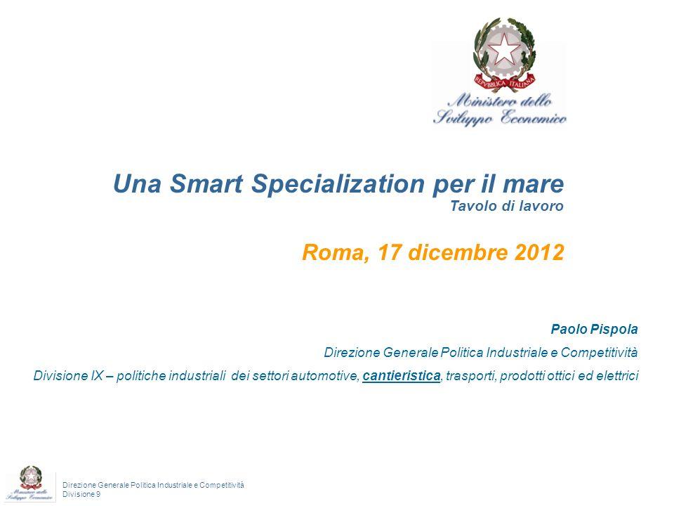 Direzione Generale Politica Industriale e Competitività Divisione 9 1 Una Smart Specialization per il mare Tavolo di lavoro Roma, 17 dicembre 2012 Pao