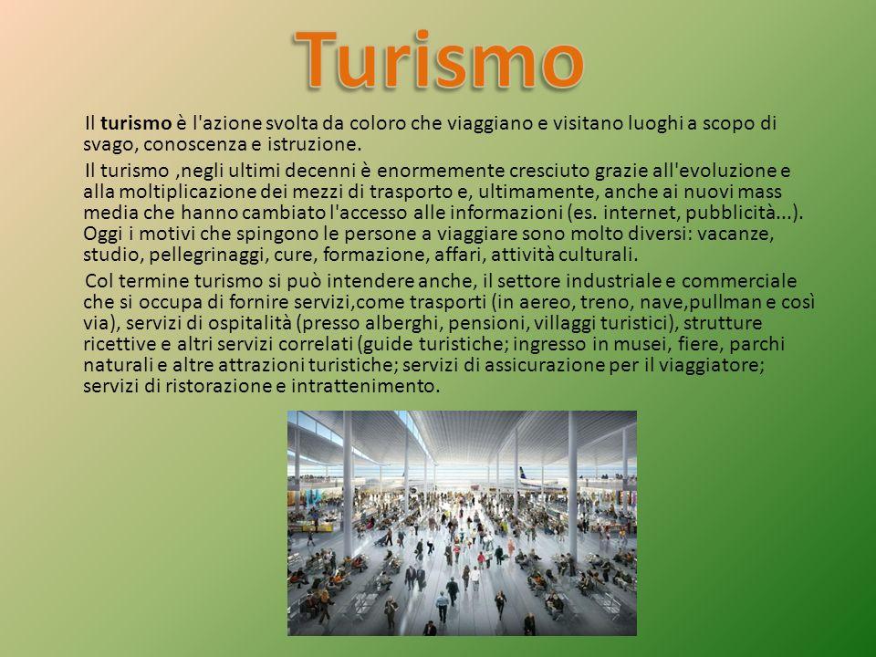 Il turismo è l'azione svolta da coloro che viaggiano e visitano luoghi a scopo di svago, conoscenza e istruzione. Il turismo,negli ultimi decenni è en