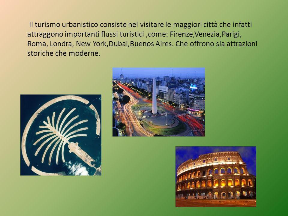 Il turismo urbanistico consiste nel visitare le maggiori città che infatti attraggono importanti flussi turistici,come: Firenze,Venezia,Parigi, Roma,