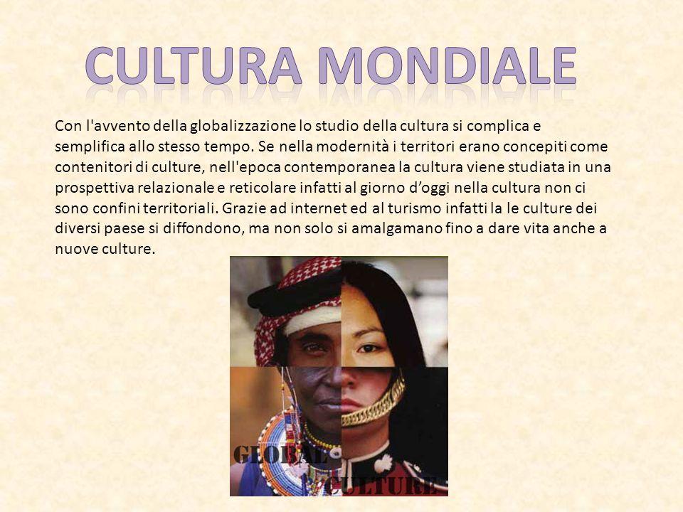 Con l'avvento della globalizzazione lo studio della cultura si complica e semplifica allo stesso tempo. Se nella modernità i territori erano concepiti