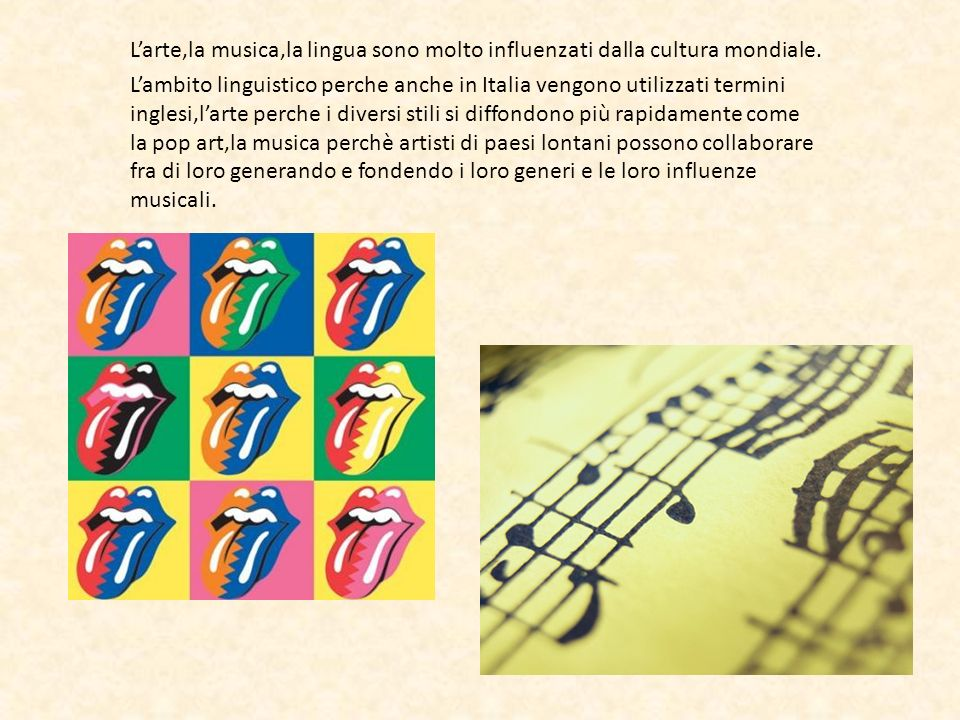Larte,la musica,la lingua sono molto influenzati dalla cultura mondiale. Lambito linguistico perche anche in Italia vengono utilizzati termini inglesi