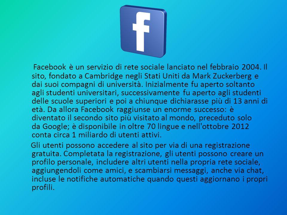 Facebook è un servizio di rete sociale lanciato nel febbraio 2004. Il sito, fondato a Cambridge negli Stati Uniti da Mark Zuckerberg e dai suoi compag