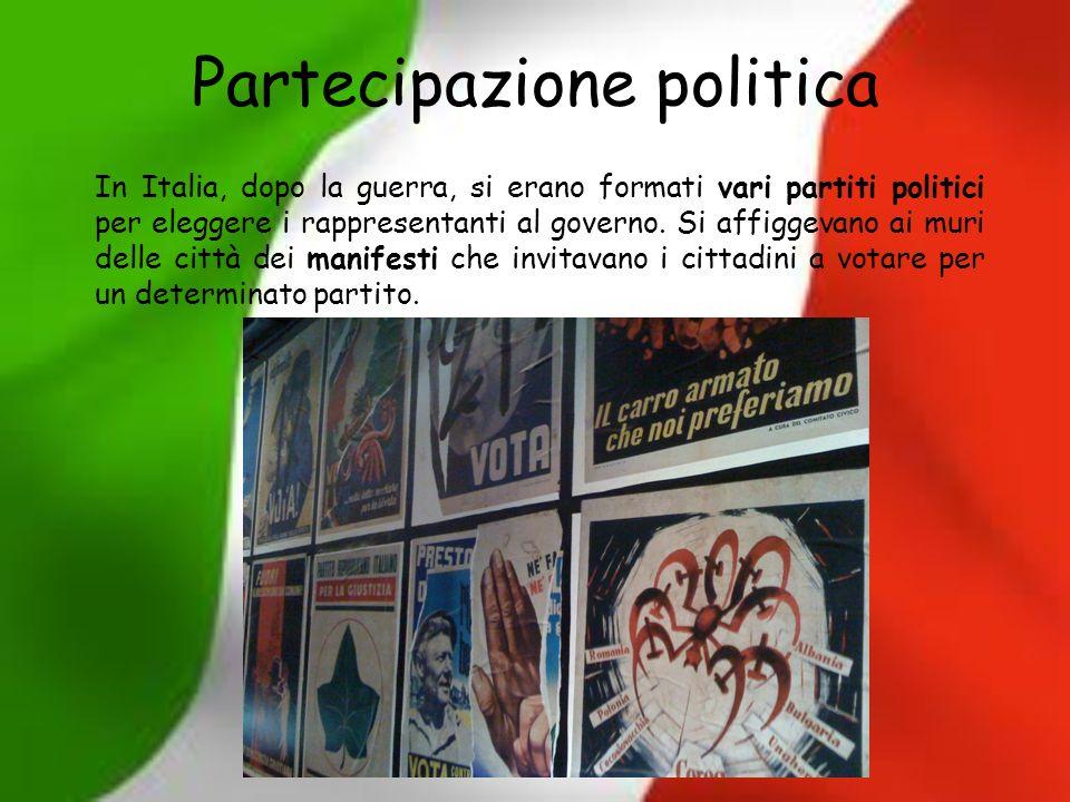Partecipazione politica In Italia, dopo la guerra, si erano formati vari partiti politici per eleggere i rappresentanti al governo. Si affiggevano ai