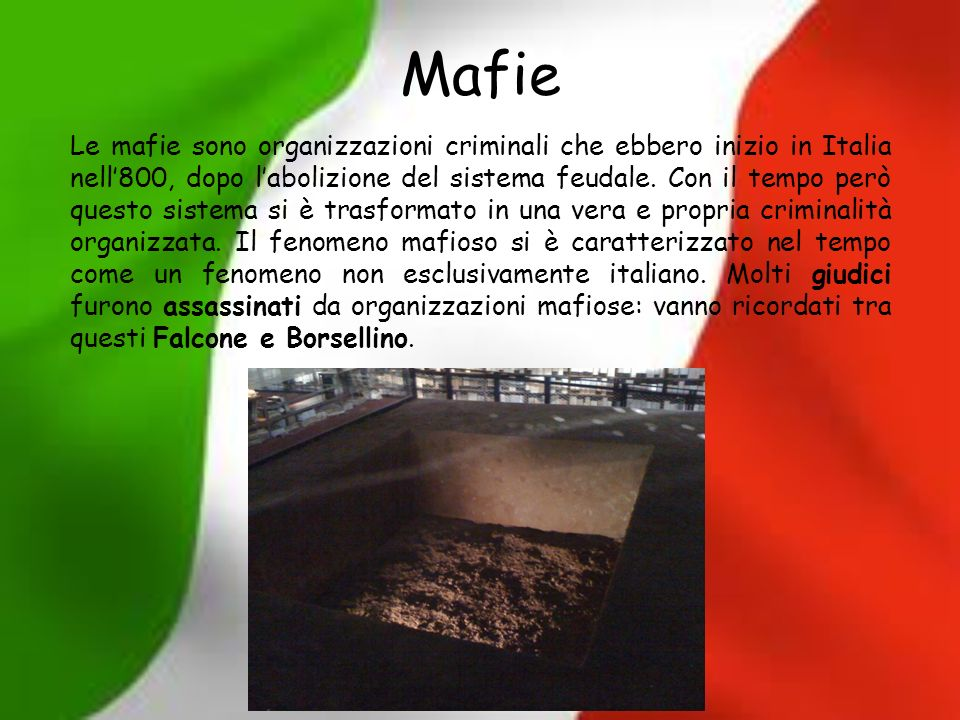 Mafie Le mafie sono organizzazioni criminali che ebbero inizio in Italia nell800, dopo labolizione del sistema feudale. Con il tempo però questo siste