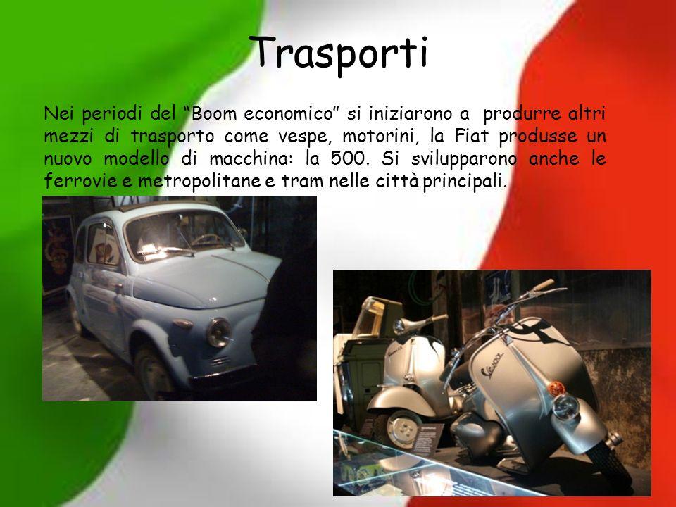 Trasporti Nei periodi del Boom economico si iniziarono a produrre altri mezzi di trasporto come vespe, motorini, la Fiat produsse un nuovo modello di