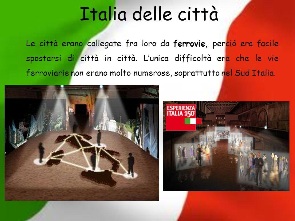 Italia delle città Le città erano collegate fra loro da ferrovie, perciò era facile spostarsi di città in città. Lunica difficoltà era che le vie ferr