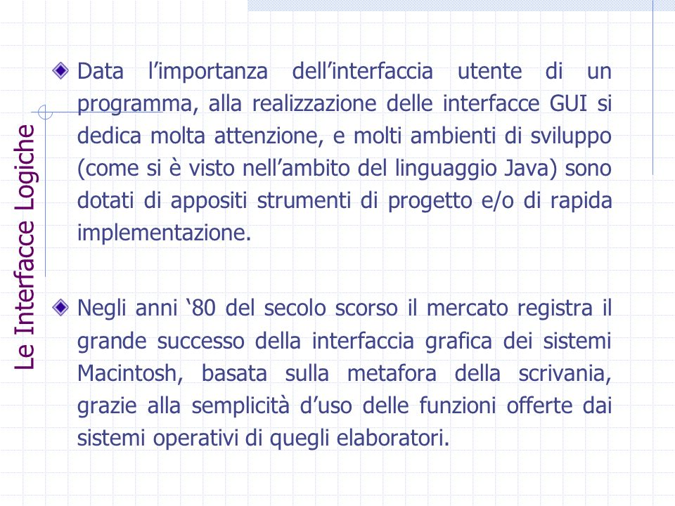 Data limportanza dellinterfaccia utente di un programma, alla realizzazione delle interfacce GUI si dedica molta attenzione, e molti ambienti di svilu