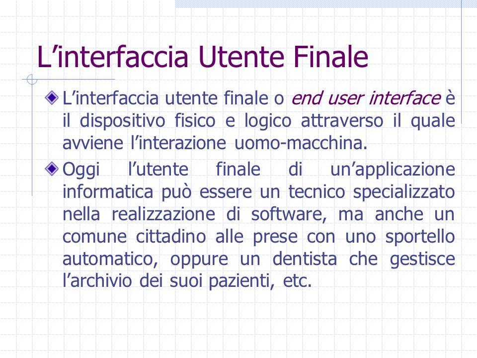 Linterfaccia Utente Finale Linterfaccia utente finale o end user interface è il dispositivo fisico e logico attraverso il quale avviene linterazione u