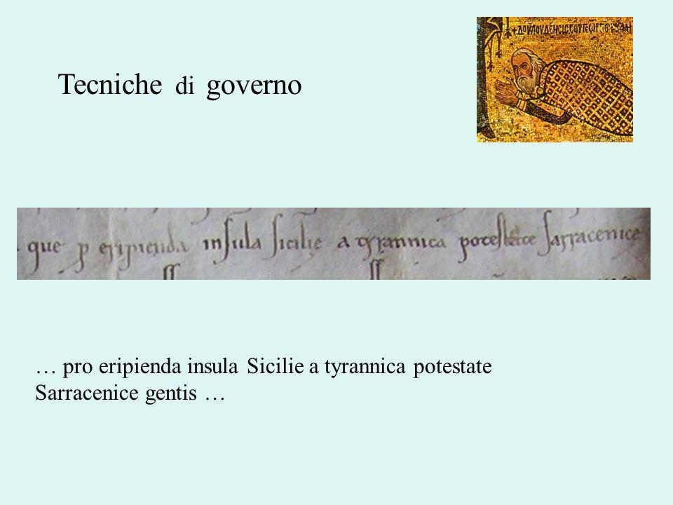 Tecniche di governo … pro eripienda insula Sicilie a tyrannica potestate Sarracenice gentis …
