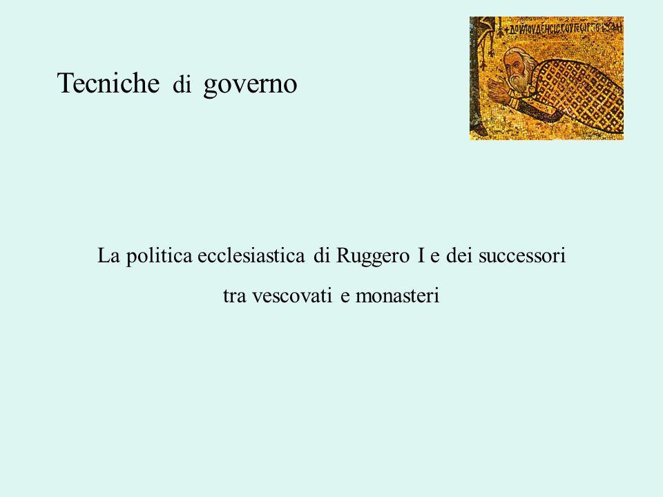 Tecniche di governo La politica ecclesiastica di Ruggero I e dei successori tra vescovati e monasteri