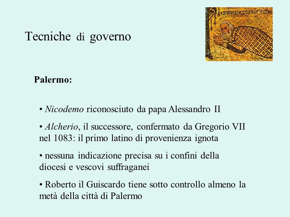 Tecniche di governo Palermo: Nicodemo riconosciuto da papa Alessandro II Alcherio, il successore, confermato da Gregorio VII nel 1083: il primo latino