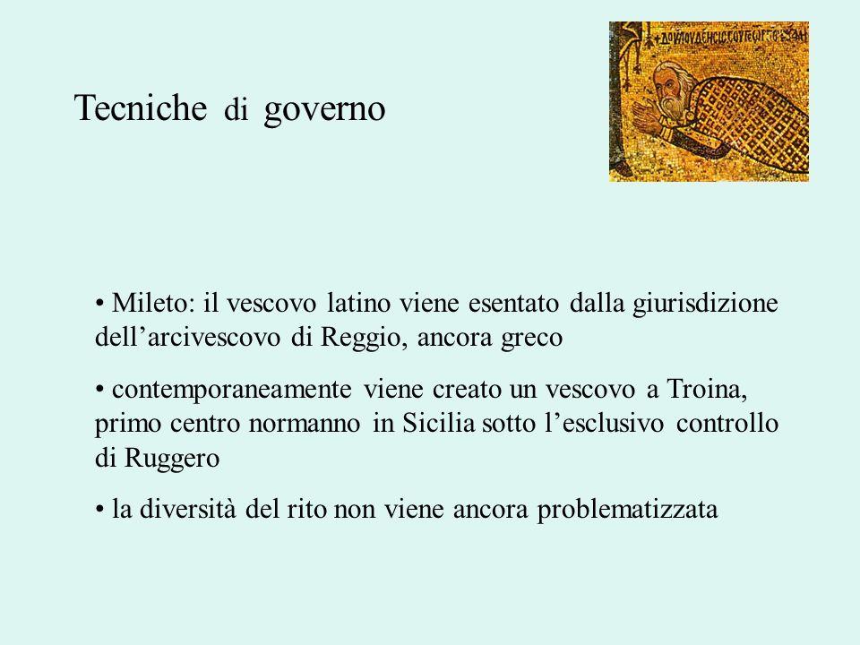 Tecniche di governo Mileto: il vescovo latino viene esentato dalla giurisdizione dellarcivescovo di Reggio, ancora greco contemporaneamente viene crea