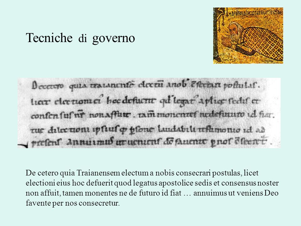Tecniche di governo De cetero quia Traianensem electum a nobis consecrari postulas, licet electioni eius hoc defuerit quod legatus apostolice sedis et