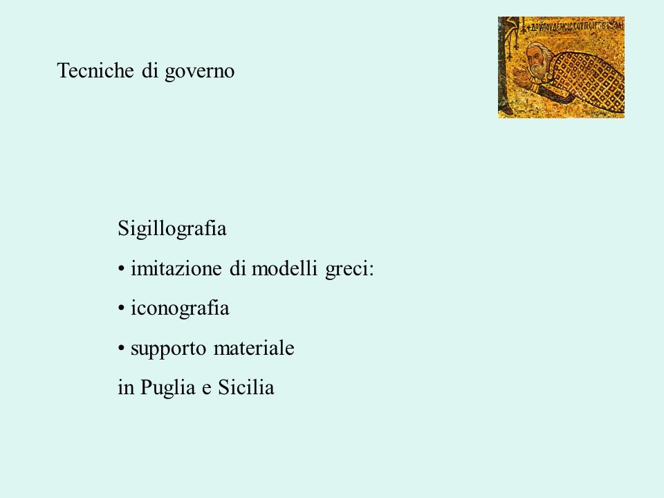 Tecniche di governo Sigillografia imitazione di modelli greci: iconografia supporto materiale in Puglia e Sicilia