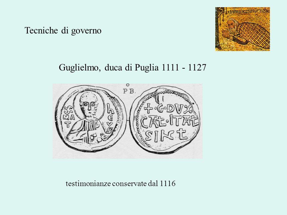 Guglielmo, duca di Puglia 1111 - 1127 testimonianze conservate dal 1116 Tecniche di governo