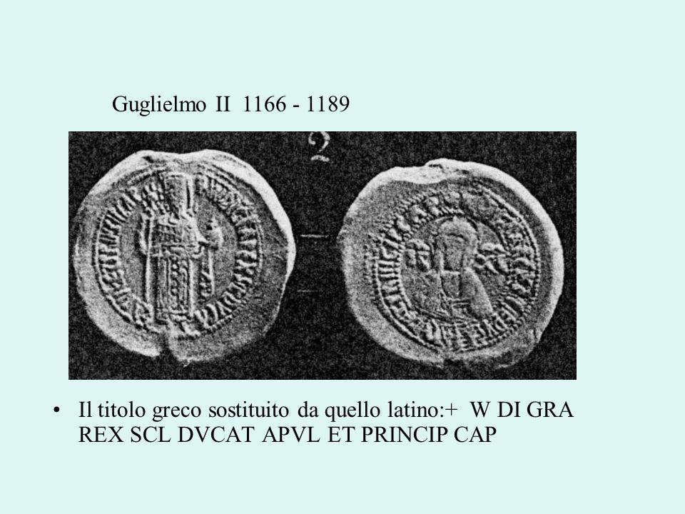 Il titolo greco sostituito da quello latino:+ W DI GRA REX SCL DVCAT APVL ET PRINCIP CAP Guglielmo II 1166 - 1189