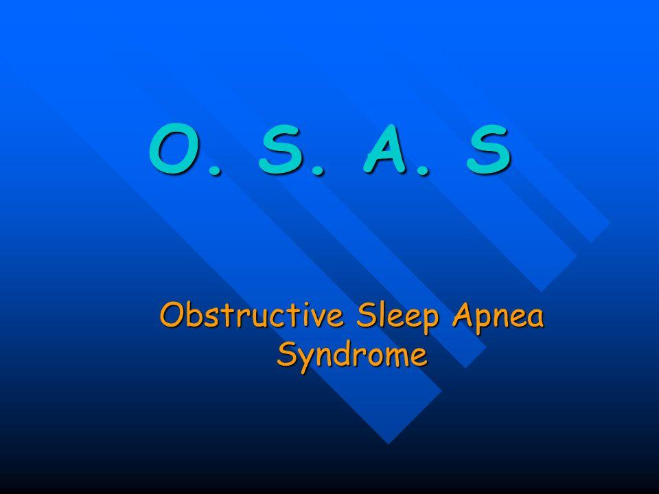 O.S.A.S Sindrome caratterizzata da: russamento russamento episodi apnoici durante il sonno episodi apnoici durante il sonno