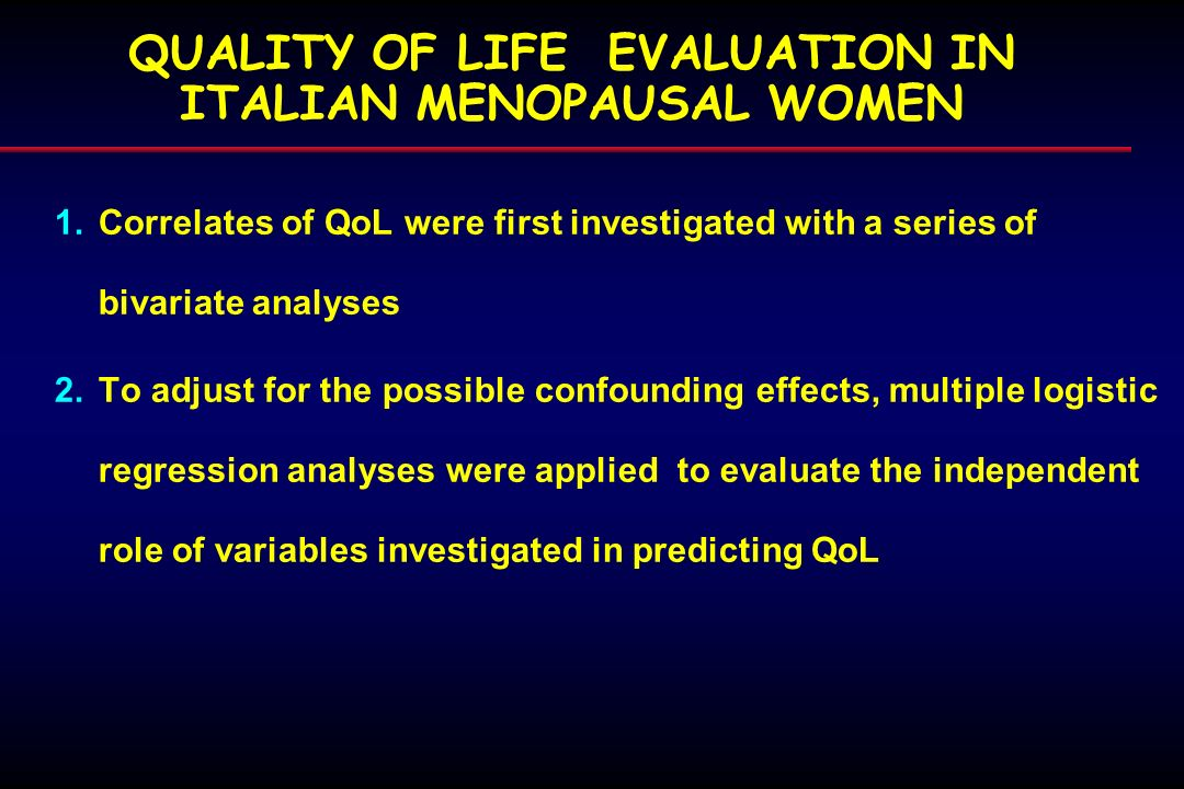 QUALITY OF LIFE EVALUATION IN ITALIAN MENOPAUSAL WOMEN 1.Correlates of QoL were first investigated with a series of bivariate analyses 2.To adjust for