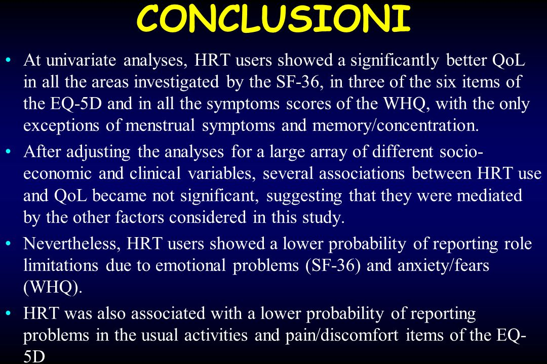 CONCLUSIONI At univariate analyses, HRT users showed a significantly better QoL in all the areas investigated by the SF-36, in three of the six items
