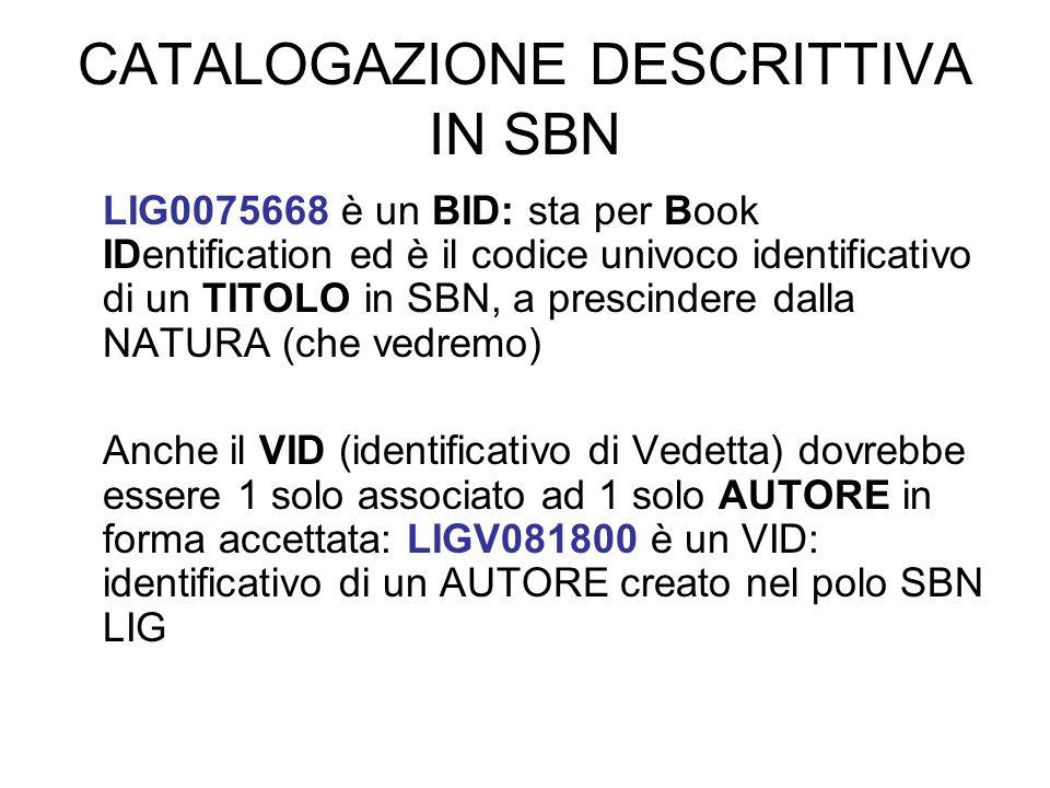 CATALOGAZIONE DESCRITTIVA IN SBN LIG0075668 è un BID: sta per Book IDentification ed è il codice univoco identificativo di un TITOLO in SBN, a prescin