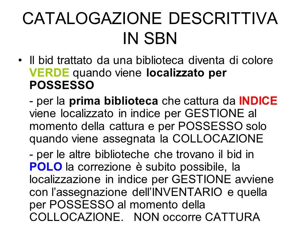 CATALOGAZIONE DESCRITTIVA IN SBN Il bid trattato da una biblioteca diventa di colore VERDE quando viene localizzato per POSSESSO - per la prima biblio