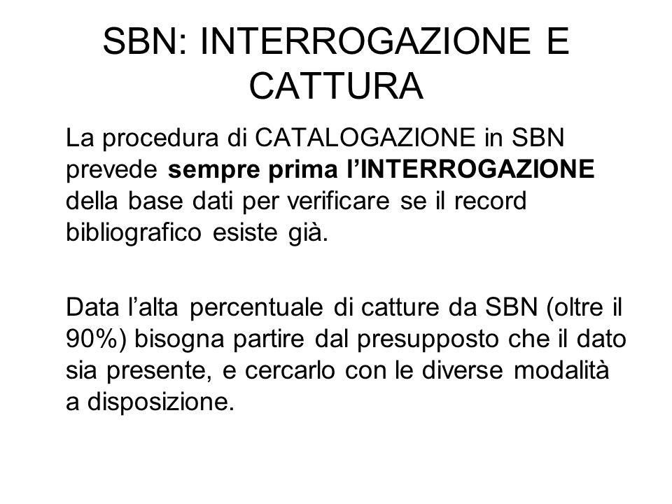 SBN: INTERROGAZIONE E CATTURA La procedura di CATALOGAZIONE in SBN prevede sempre prima lINTERROGAZIONE della base dati per verificare se il record bi