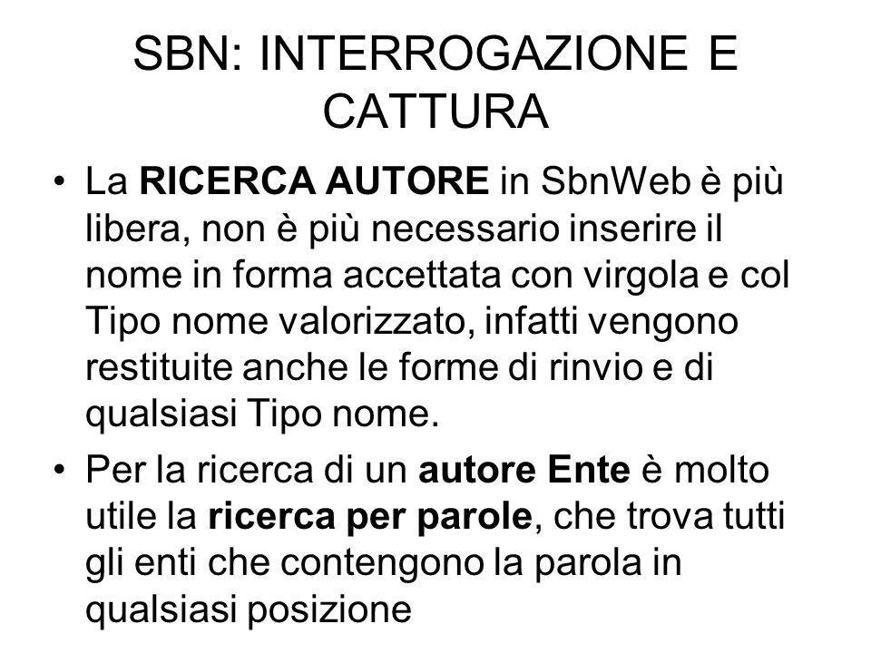 SBN: INTERROGAZIONE E CATTURA La RICERCA AUTORE in SbnWeb è più libera, non è più necessario inserire il nome in forma accettata con virgola e col Tip