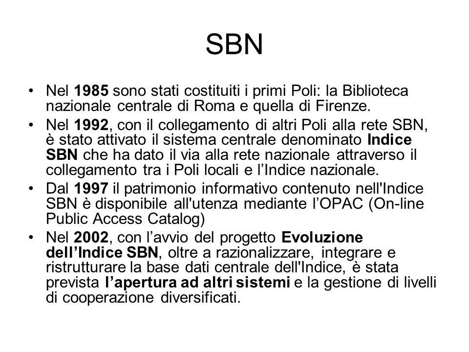 SBN Nel 1985 sono stati costituiti i primi Poli: la Biblioteca nazionale centrale di Roma e quella di Firenze. Nel 1992, con il collegamento di altri