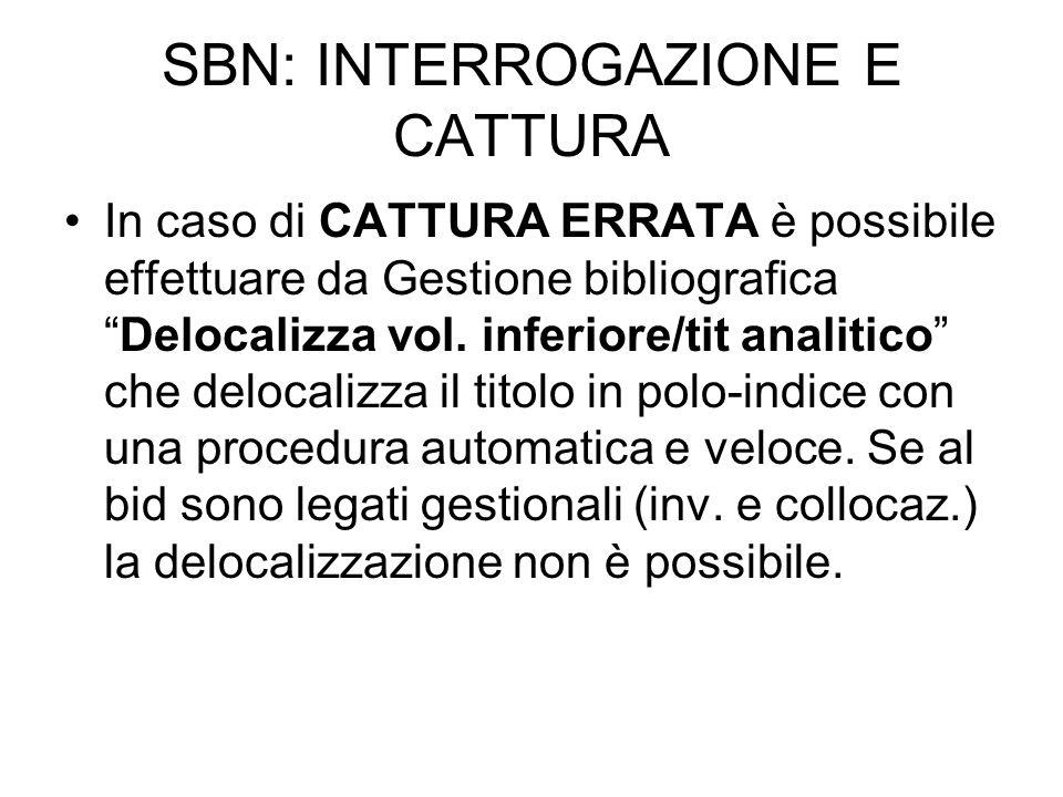 SBN: INTERROGAZIONE E CATTURA In caso di CATTURA ERRATA è possibile effettuare da Gestione bibliograficaDelocalizza vol. inferiore/tit analitico che d
