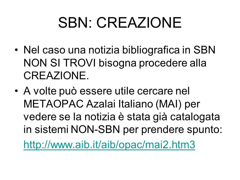 SBN: CREAZIONE Nel caso una notizia bibliografica in SBN NON SI TROVI bisogna procedere alla CREAZIONE. A volte può essere utile cercare nel METAOPAC