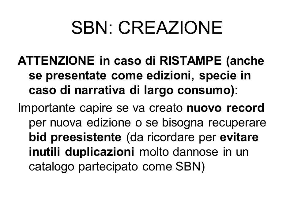 SBN: CREAZIONE ATTENZIONE in caso di RISTAMPE (anche se presentate come edizioni, specie in caso di narrativa di largo consumo): Importante capire se