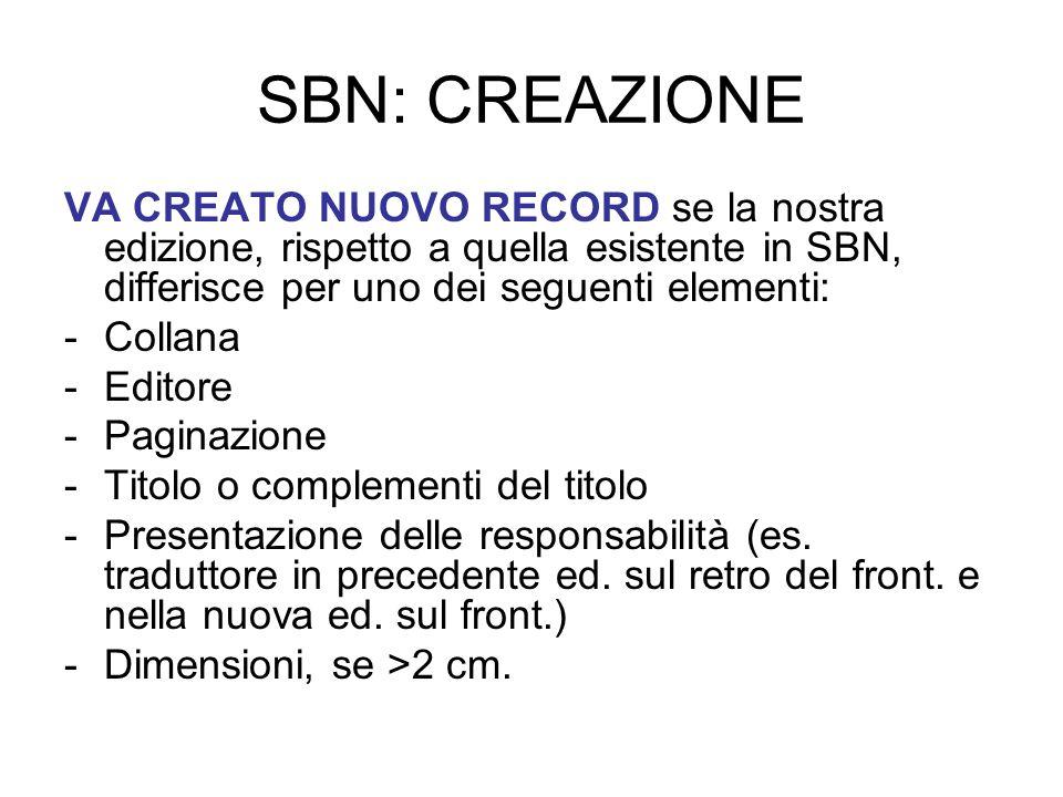SBN: CREAZIONE VA CREATO NUOVO RECORD se la nostra edizione, rispetto a quella esistente in SBN, differisce per uno dei seguenti elementi: -Collana -E