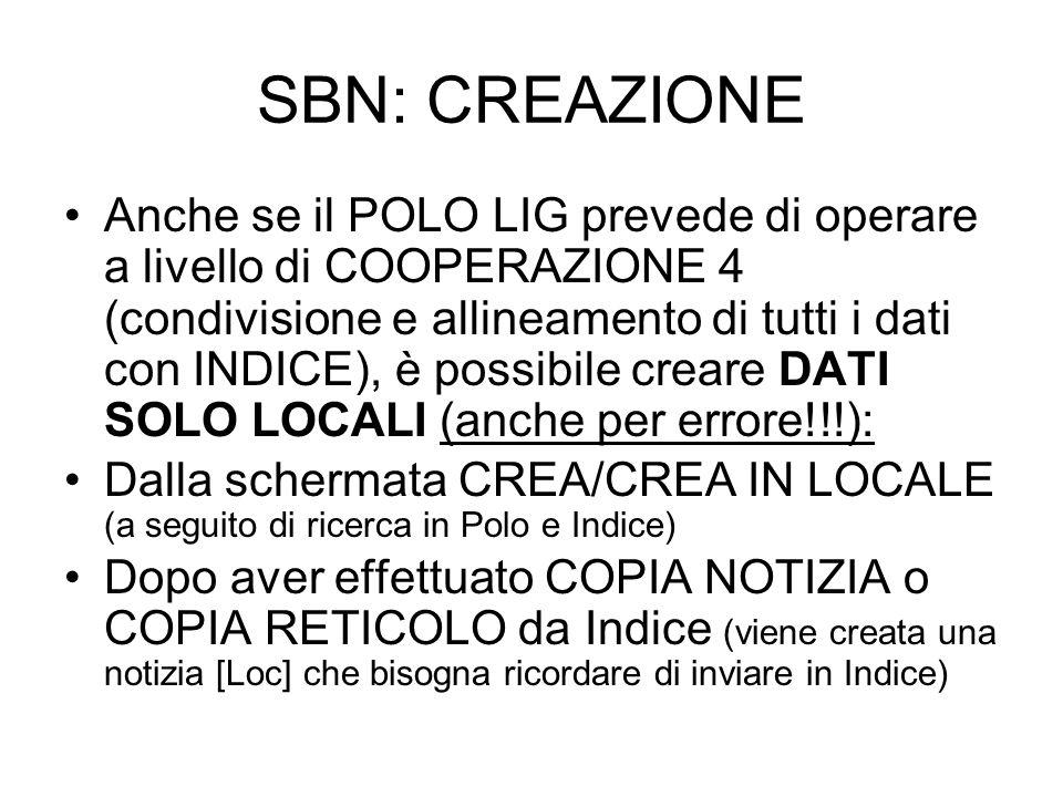 SBN: CREAZIONE Anche se il POLO LIG prevede di operare a livello di COOPERAZIONE 4 (condivisione e allineamento di tutti i dati con INDICE), è possibi