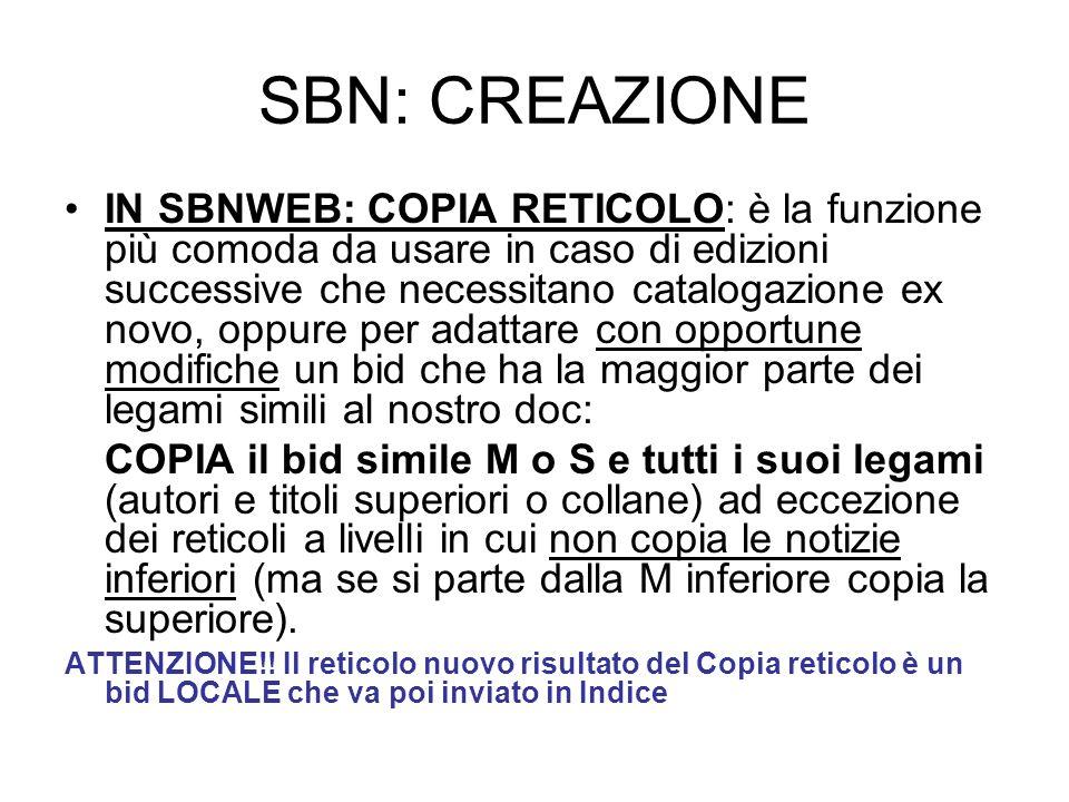 SBN: CREAZIONE IN SBNWEB: COPIA RETICOLO: è la funzione più comoda da usare in caso di edizioni successive che necessitano catalogazione ex novo, oppu