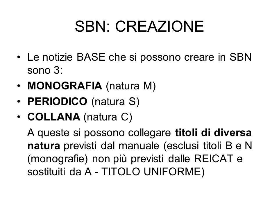 SBN: CREAZIONE Le notizie BASE che si possono creare in SBN sono 3: MONOGRAFIA (natura M) PERIODICO (natura S) COLLANA (natura C) A queste si possono