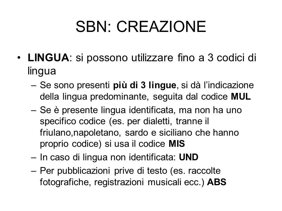 SBN: CREAZIONE LINGUA: si possono utilizzare fino a 3 codici di lingua –Se sono presenti più di 3 lingue, si dà lindicazione della lingua predominante