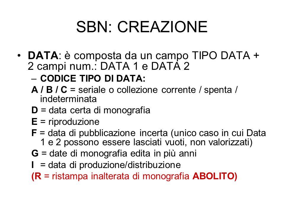 SBN: CREAZIONE DATA: è composta da un campo TIPO DATA + 2 campi num.: DATA 1 e DATA 2 –CODICE TIPO DI DATA: A / B / C = seriale o collezione corrente