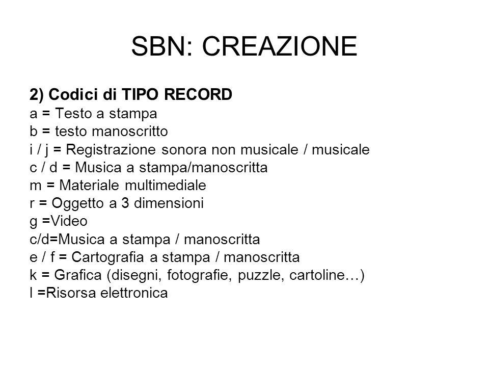 SBN: CREAZIONE 2) Codici di TIPO RECORD a = Testo a stampa b = testo manoscritto i / j = Registrazione sonora non musicale / musicale c / d = Musica a