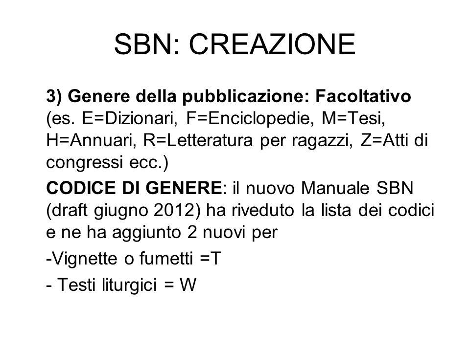 SBN: CREAZIONE 3) Genere della pubblicazione: Facoltativo (es. E=Dizionari, F=Enciclopedie, M=Tesi, H=Annuari, R=Letteratura per ragazzi, Z=Atti di co
