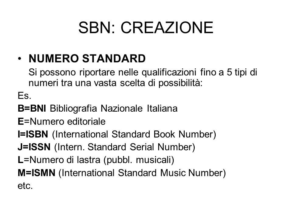 SBN: CREAZIONE NUMERO STANDARD Si possono riportare nelle qualificazioni fino a 5 tipi di numeri tra una vasta scelta di possibilità: Es. B=BNI Biblio