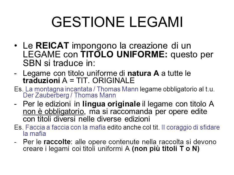 GESTIONE LEGAMI Le REICAT impongono la creazione di un LEGAME con TITOLO UNIFORME: questo per SBN si traduce in: -Legame con titolo uniforme di natura