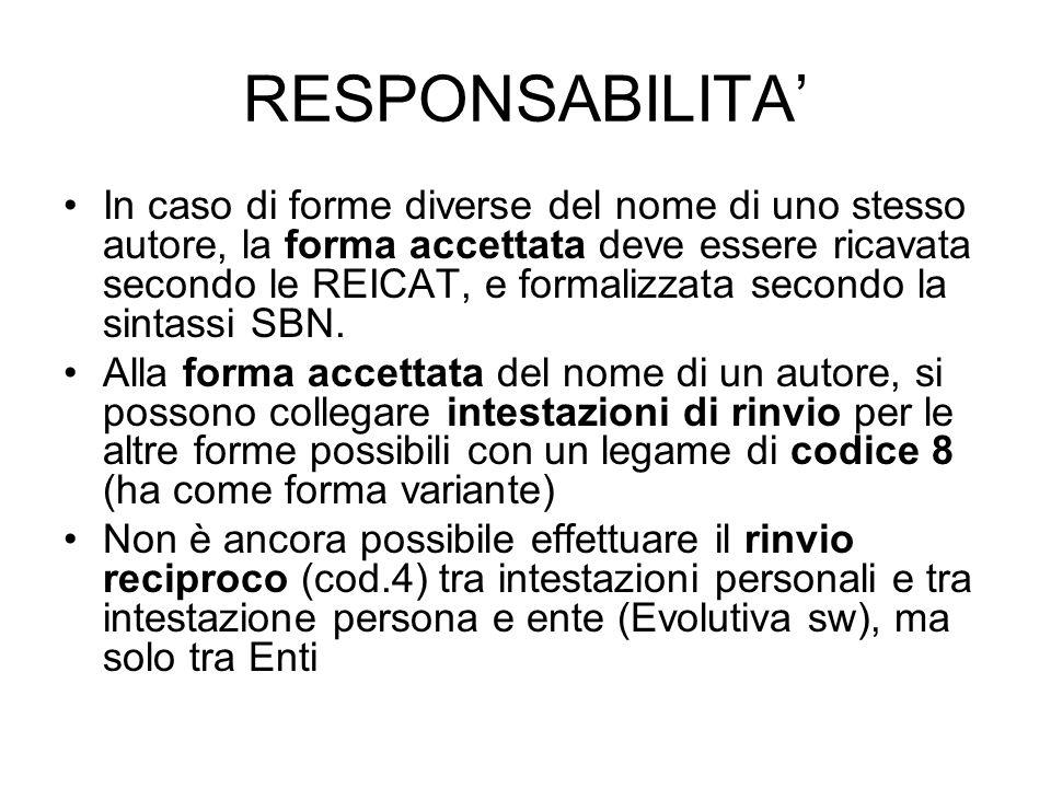 RESPONSABILITA In caso di forme diverse del nome di uno stesso autore, la forma accettata deve essere ricavata secondo le REICAT, e formalizzata secon