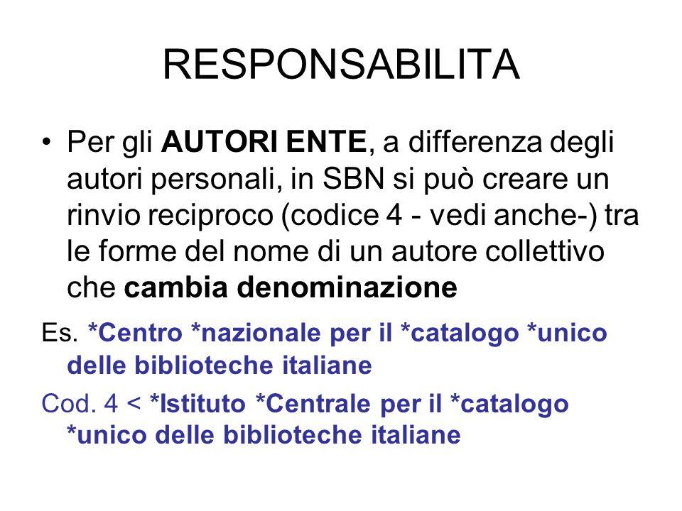 RESPONSABILITA Per gli AUTORI ENTE, a differenza degli autori personali, in SBN si può creare un rinvio reciproco (codice 4 - vedi anche-) tra le form
