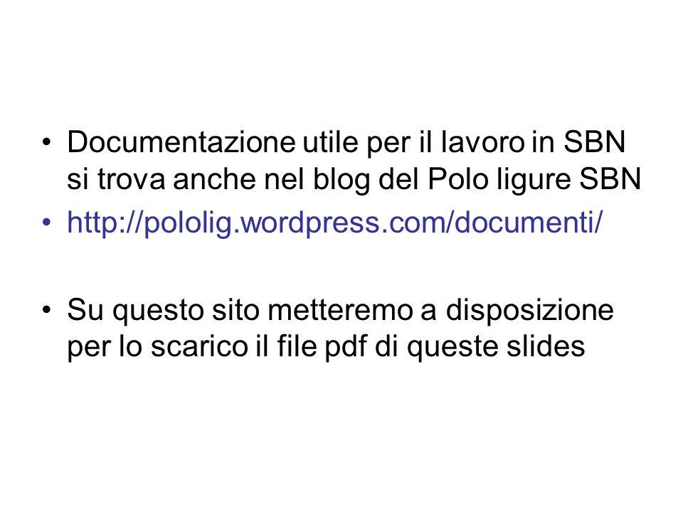 Documentazione utile per il lavoro in SBN si trova anche nel blog del Polo ligure SBN http://pololig.wordpress.com/documenti/ Su questo sito metteremo