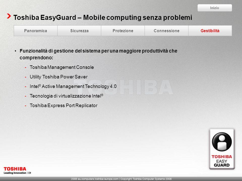 Toshiba EasyGuard – Mobile computing senza problemi Funzionalità di gestione del sistema per una maggiore produttività che comprendono: -Toshiba Manag