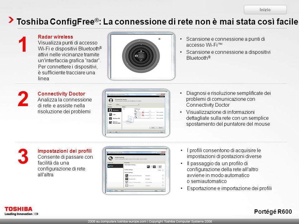 Toshiba ConfigFree ® : La connessione di rete non è mai stata così facile Radar wireless Visualizza punti di accesso Wi-Fi e dispositivi Bluetooth ® a