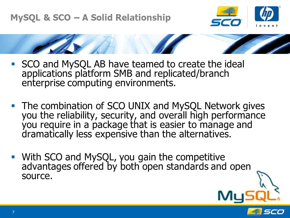7 MySQL & SCO – A Solid Relationship SCO and MySQL AB have teamed to create the ideal applications platform SMB and replicated/branch enterprise computing environments.