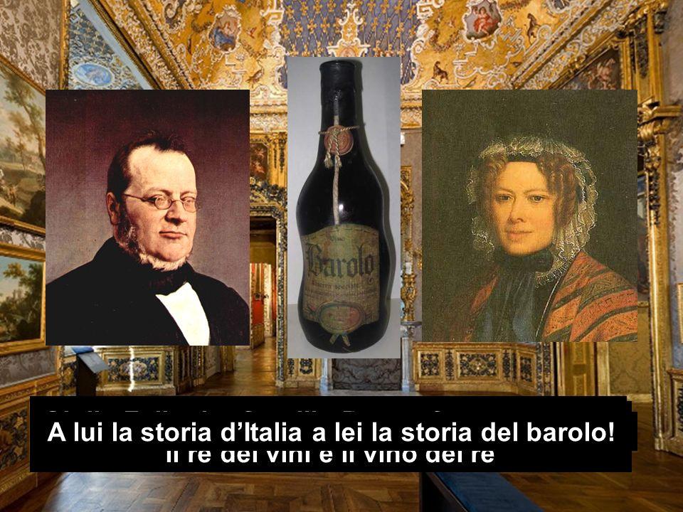 Faticosamente ritornò dove lo Spirito attendeva, a Grinzane nel 1847 Giulia Falletti e Camillo Benso fecero nascere il re dei vini e il vino dei re A lui la storia dItalia a lei la storia del barolo!